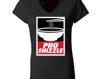 Pho Shizzle women's t-shirt, pho shirt, funny asian shirt, vietnamese tee, foodie t-shirt, chef t-shirt, funny women's tshirt pho obey shirt