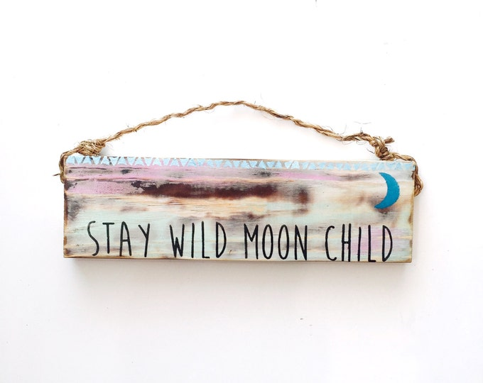 Stay Wild Moon Child Sign / Zen / Lunar / Yoga / Buddha / Meditation / Yogi / decor / Sea Gypsy California / Zen / Wood SIgn