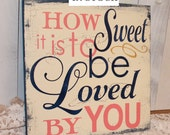 How SWEET is to be LOVED by YOU sign/Romantic Sign/Wedding Sign/Anniversary/Gift/Navy/Coral/Navy Blue/Gold/Wood Sign/In Stock/Ready to Ship