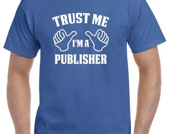 Publisher Gift-Trust Me I'm A Publisher Shirt