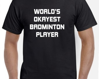 Badminton Shirt-World's Okayest Badminton Player Gift