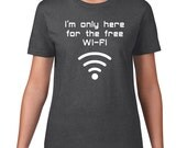 Only Here For Free WiFi, Funny Tshirt, Geeky TShirt, Internet Funny T Shirt, Geek T Shirt, Funny Graphic Tee, Womens Plus Size
