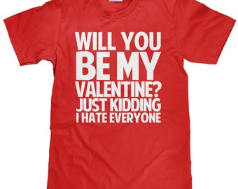 Funny Valentines Day T Shirt   Will You Be My Valentine Just Kidding I Hate  Everyone
