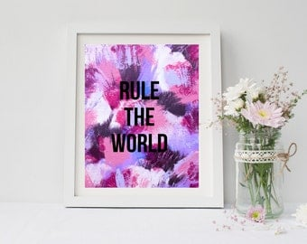 Rule the world print, Quote print, Wall art, for nursery, girls room, dorm room, or home decor 8 x 10