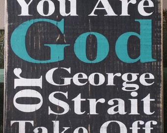 Unless You are GOD or George Strait take off your boots  - Hand Painted Framed Wood Sign.