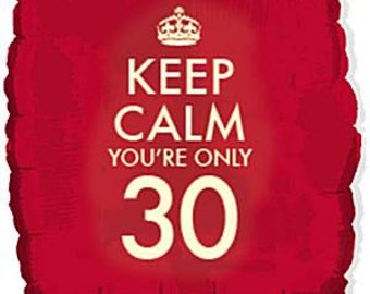 18'' Keep Calm You're Only 30 Balloon