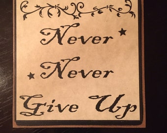 4x4 wood inspirational sign... never never give up