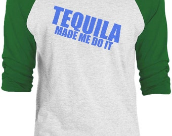 Big Texas Tequila Made Me Do It (Blue)  3/4-Sleeve Raglan Baseball T-Shirt