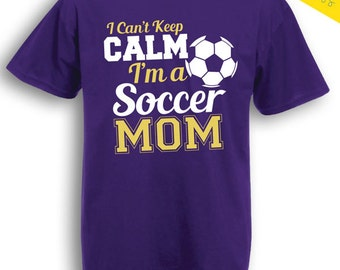I Can't Keep Calm, I'm a Soccer Mom T-Shirt - Your School Colors!