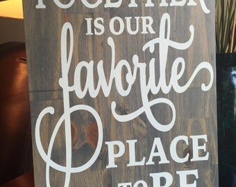 Rustic Wood Decor Sign, Together is Our Favorite Place to Be, Handmade Gift for Wedding, Bridal Shower, Housewarming