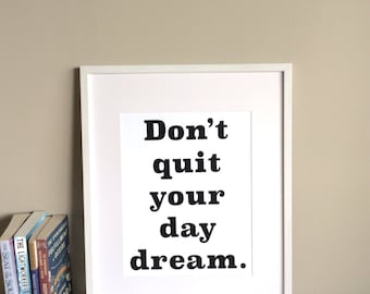 Don't quit your day dream. Typography print. Good vibes for your home. 8x10. 11x14. Inspirational quote.