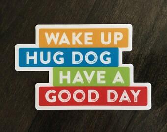 Vinyl Refrigerator or Car Magnet. Wake up hug dog have a good day. Dog lover gift. Gift for dog mom or dog dad. Kitchen Office Car or Locker