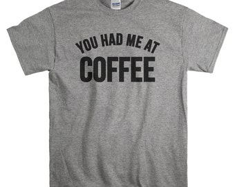 Coffee Tshirt - Coffee Lover Gifts - T Shirt - You Had Me at Coffee Shirt for Men