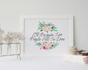 All Because Two People Fell In Love Print » 4x6 5x7 8x10 11x14 » Home Décor Sign » Love Print » Quote Printable » Watercolor Floral Wall Art