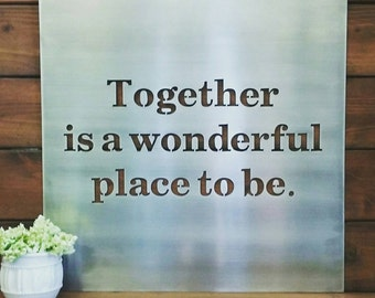 Together is a wonderful place to be, Metal Sign, Metal Wall Art