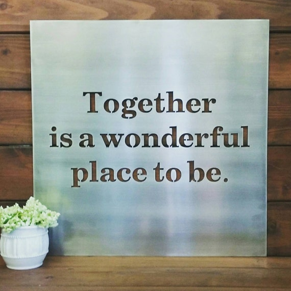 Together Is A Wonderful Place To Be Metal Sign Metal Wall