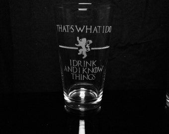 Game of Thrones Quote - That's What I Do I Drink And I Know Things - Tyrion Lannister- Pint Glass