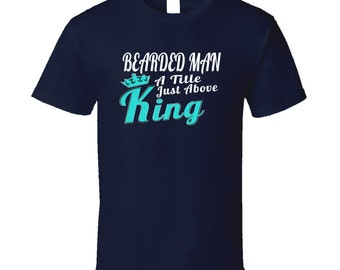 Bearded Man A Title Just Above King T Shirt