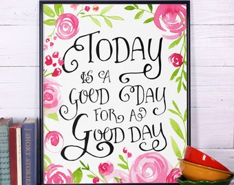 Inspirational Quote Print Today is a good day for a good day, Inspirational Quote, Typography Print, Motivational Art, Wall Art, Wall Decor