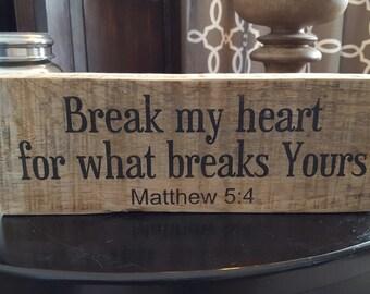 Break my heart for what breaks Yours / Matthew 5:4 / Barnwood Shelf Siiter