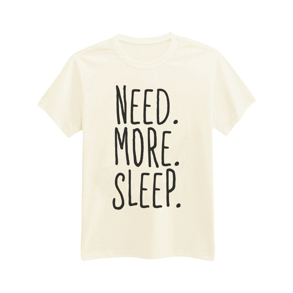 692 Need More Sleep Funny Printed T Shirt By