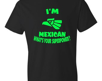 I'm Mexican What's your superpower?  Black T-shirt