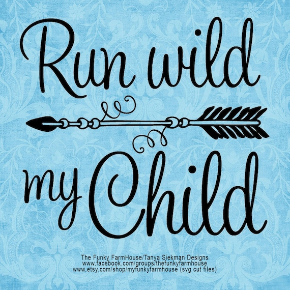 "SVG, & PNG - ""Run Wild My Child!"""