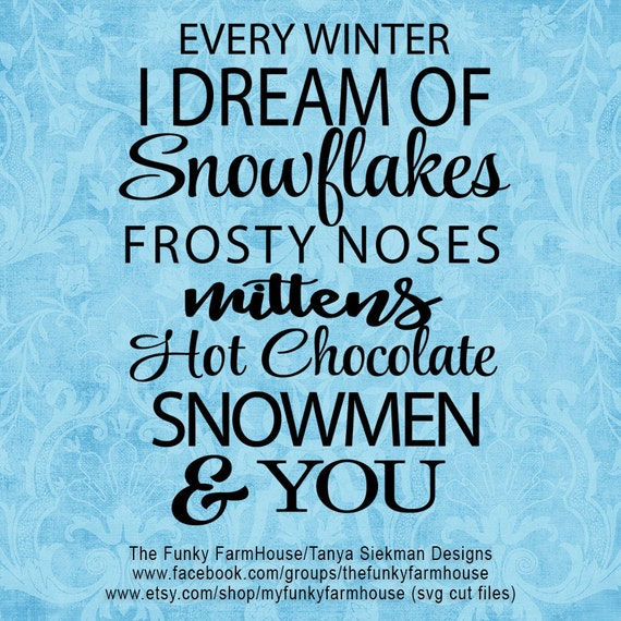 "SVG, & PNG - ""Every Winter I dream of Snowflakes!"""