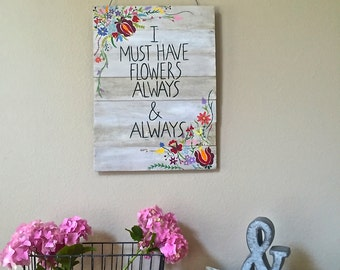 I Must Have Flowers wooden sign