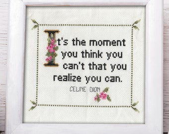 Celine Dion Quote Easy Cross Stitch Pattern: It's the moment you think you can't that you realize you can. (Instant PDF Download)
