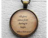 "William Shakespeare ""All glory comes from daring to begin."" Pendant & Necklace"