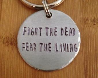 Fight The Dead, Fear The Living - Walking Dead - Keychain - Hand Stamped - Gift - Zombie Fan