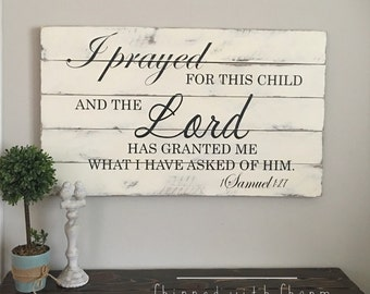 Large Rustic Nursery Sign, I Prayed For This Child And The Lord Has Granted Me What I Have Asked of Him. 1 Samuel 1:27, Baby Shower Sign,