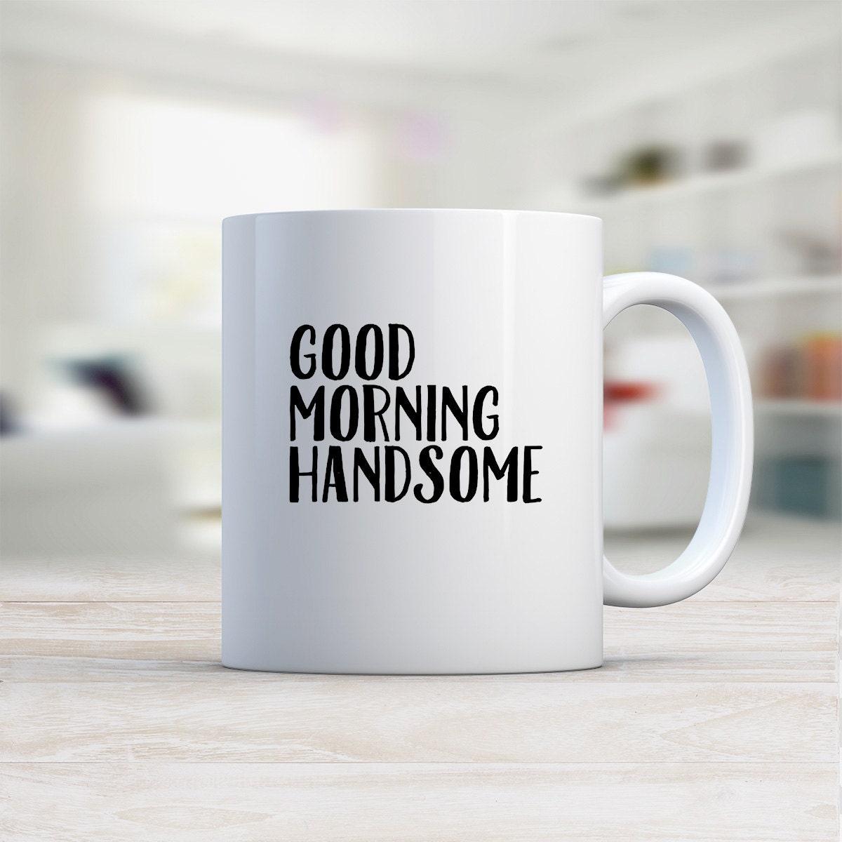 Good Morning Handsome Mug : Good morning handsome coffee mug oz ceramic