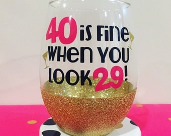 40 is Fine When You Look 29/ 40th Birthday Wine Glass/ Birthday Glass / Birthday Gift/ Glitter Wine Glass