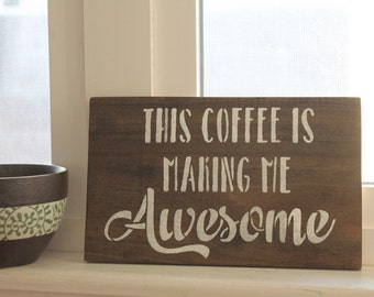 This Coffee is Making Me Awesome wood sign