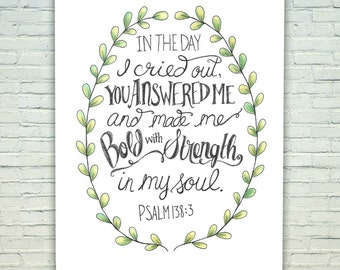 Bold with Strength in my Soul Psalm 138:3- Hand Lettered Scripture Quote 8x10
