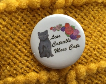 Floral Feminist Button - Less Catcalls More Cats - Gift For Her