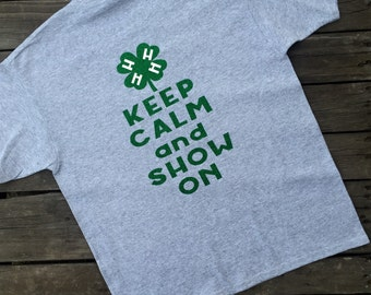 Keep Calm and Show On 4H Shirt