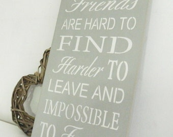 Good friends are hard to find harder to leave and impossible to forget, wall art, Shabby Chic, painted in Annie Sloan