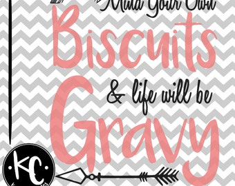 Mind Your Own Biscuits and Life Will Be Gravy .SVG/.PNG/.EPS Files for Every Vinyl Cutting Machine