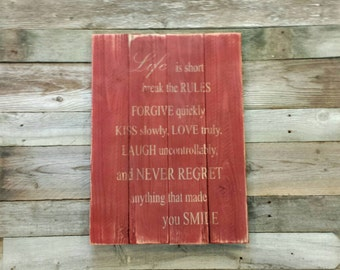 Life is short Break the Rules Forgive Quickly Love Truly Kiss Slowly Laugh Uncontrollably Never regret Smile Inspiring Wood Sign
