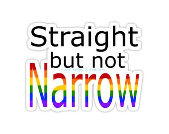 Gay Pride Sticker, Straight But Not Narrow, 4 Sizes Available + Black or White BG!