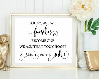 Today, as two families becomes one we ask that you choose a seat not a side. WEdding Please choose a seat not a side signs decorations