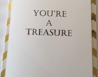 You're a treasure card- blank card- greetings card- glitter- glitter card- friend-thankyou- thank you-thank you card- quote-quote card