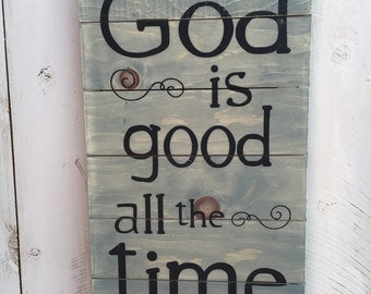 God is Good All the Time Pallet Sign, Wood Sign 12x20
