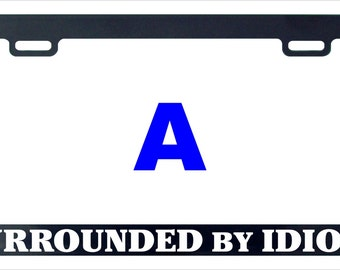 Surrounded by idiots funny license plate frame