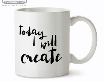 White Quote Mug - Black and White Coffee Mug with Quote - Today I will create (m342)