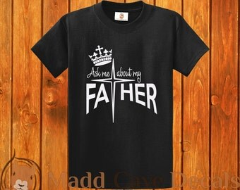 Ask Me About My Father Christian T-Shirt 100% Cotton 6 ounce