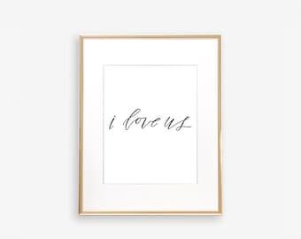 INSTANT DOWNLOAD, I Love Us, Calligraphy Art Print Download, Printable